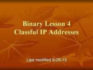 Binary Lesson 4 Classful IP Addresses Last modified
