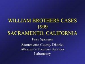 WILLIAM BROTHERS CASES 1999 SACRAMENTO CALIFORNIA Faye Springer