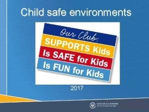 Child safe environments 2017 A child safe organisation