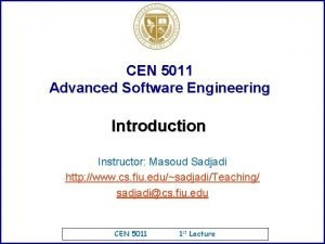 CEN 5011 Advanced Software Engineering Introduction Instructor Masoud