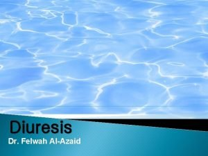 Diuresis Dr Felwah AlAzaid Objectives To measure the