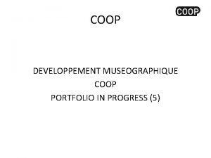 COOP DEVELOPPEMENT MUSEOGRAPHIQUE COOP PORTFOLIO IN PROGRESS 5