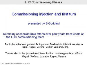LHC Commissioning Phases Commissioning injection and first turn