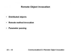 Remote Object Invocation Distributed objects Remote method invocation