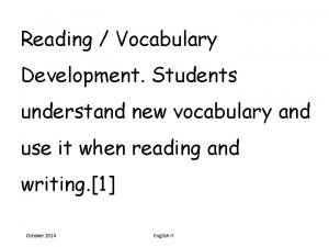 Reading Vocabulary Development Students understand new vocabulary and