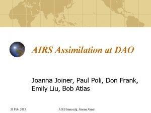 AIRS Assimilation at DAO Joanna Joiner Paul Poli