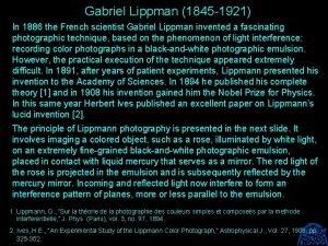 Gabriel Lippman 1845 1921 In 1886 the French