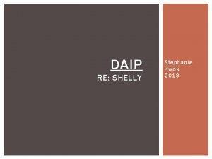 DAIP RE SHELLY Stephanie Kwok 2013 STUDENT PROFILE