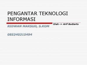 PENGANTAR TEKNOLOGI INFORMASI Oleh Arif Budiarto Pengenalan Teknologi