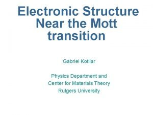 Electronic Structure Near the Mott transition Gabriel Kotliar