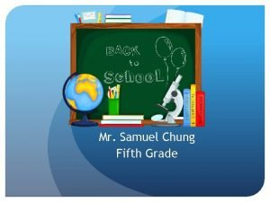 Mr Samuel Chung Fifth Grade Welcome to Fifth