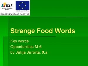 Strange Food Words Key words Opportunities M6 by