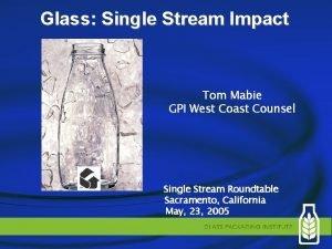 Glass Single Stream Impact Tom Mabie GPI West