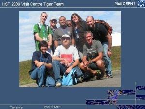HST 2009 Visit Centre Tiger Team Tiger group
