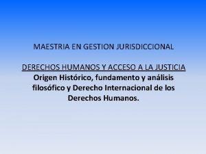 MAESTRIA EN GESTION JURISDICCIONAL DERECHOS HUMANOS Y ACCESO