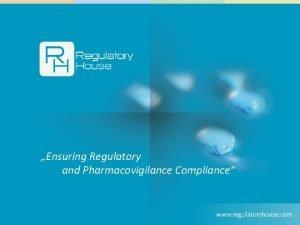 Ensuring Regulatory and Pharmacovigilance Compliance Ensuring Regulatory and
