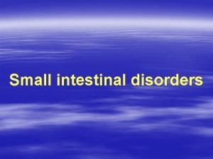 Small intestinal disorders Disorders causing malabsorbtion Celiac disease