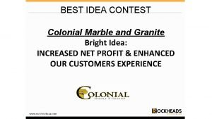 BEST IDEA CONTEST Colonial Marble and Granite Bright