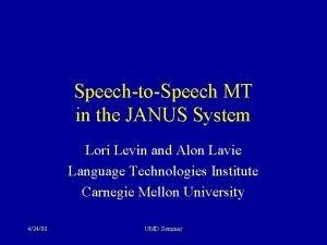 SpeechtoSpeech MT in the JANUS System Lori Levin