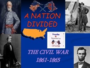 A NATION DIVIDED THE CIVIL WAR 1861 1865