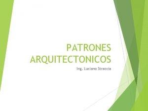 PATRONES ARQUITECTONICOS Ing Luciano Straccia CATEGORIZACIN DE PATRONES