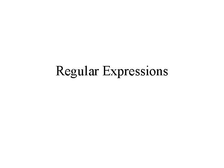 Regular Expressions Regular Expressions Notation to specify a