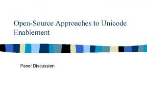 OpenSource Approaches to Unicode Enablement Panel Discussion Panel