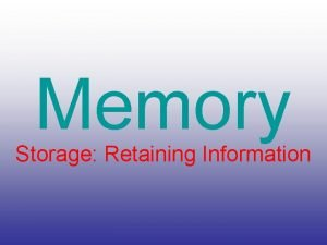 Memory Storage Retaining Information Sensory Memory Sensory memory