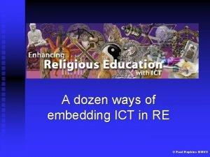 A dozen ways of embedding ICT in RE