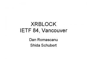 XRBLOCK IETF 84 Vancouver Dan Romascanu Shida Schubert