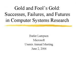 Gold and Fools Gold Successes Failures and Futures