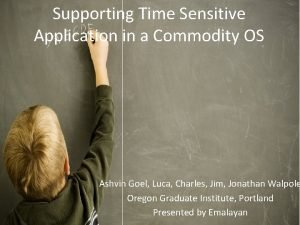 Supporting Time Sensitive Application in a Commodity OS