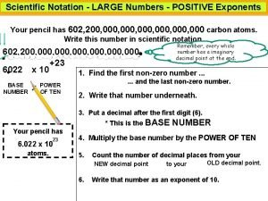 Scientific Notation LARGE Numbers POSITIVE Exponents Your pencil