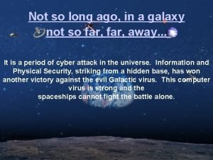 Not so long ago in a galaxy not