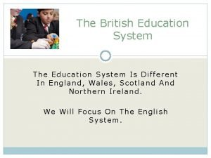 The British Education System The Education System Is