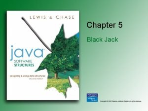 Chapter 5 Black Jack Chapter Objectives Provide a