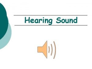 Hearing Sound What is sound Sound is a