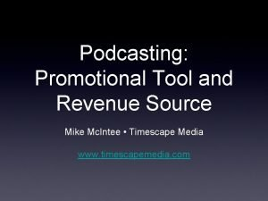 Podcasting Promotional Tool and Revenue Source Mike Mc