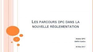 LES PARCOURS DPC DANS LA NOUVELLE RGLEMENTATION 1