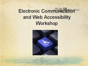 Electronic Communication and Web Accessibility Workshop Electronic Communication