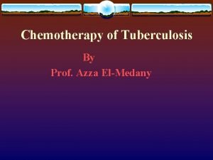 Chemotherapy of Tuberculosis By Prof Azza ElMedany Tuberculosis