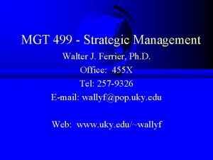 MGT 499 Strategic Management Walter J Ferrier Ph