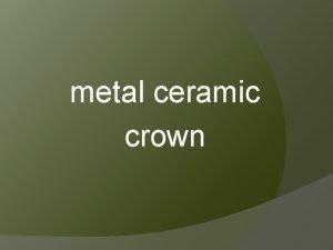 metal ceramic crown is made up of metal