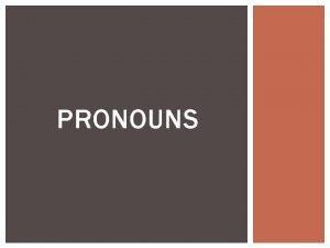 PRONOUNS OUTLINE DEMONSTRATIVE PRONOUNS PERSONAL PRONOUNS POSSESSIVE PRONOUNS