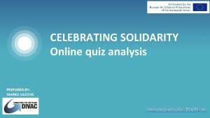 CELEBRATING SOLIDARITY Online quiz analysis PREPARED BY MARKO