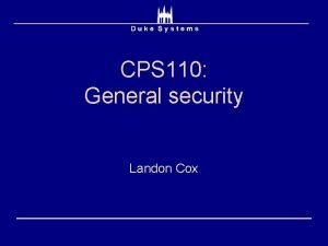 CPS 110 General security Landon Cox Intro general