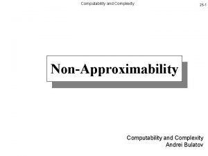 Computability and Complexity 25 1 NonApproximability Computability and