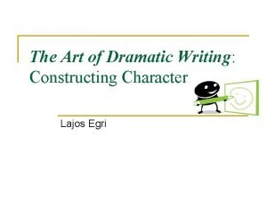The Art of Dramatic Writing Constructing Character Lajos