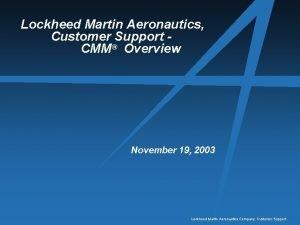 Lockheed Martin Aeronautics Customer Support CMM Overview November