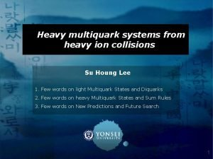 Heavy multiquark systems from heavy ion collisions Su